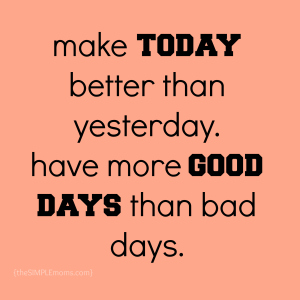 make today better than yesterday quote
