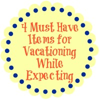 4 must have items for vacationing while expecting small