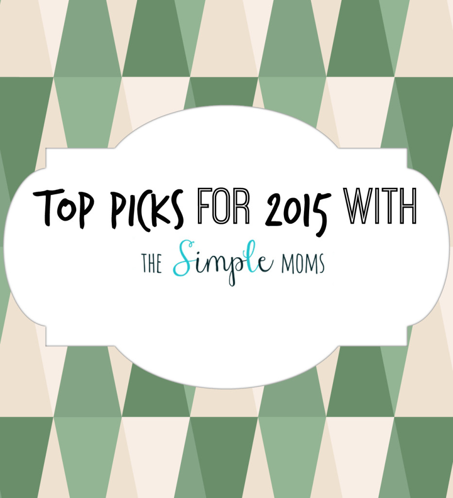 top picks for 2015 with the simple moms