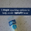 5 simple snacking options to help avoid #hangry hour #NoStringsAttached #ad #ic