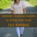 summer fashion staples to bring into your fall wardrobe