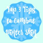 my top tips for getting my skin ready for winter