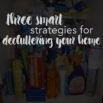 three smart strategies for decluttering your home