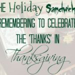 the holiday sandwich :: remembering to celebrate the 'thanks' in thanksgiving